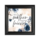 First My Mother Forever My Friend Framed Art