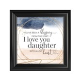 You've Been A Blessing From the Start. I Love You Daughter Framed Art