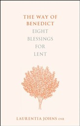 The Way of Benedict: Eight Blessings for Lent