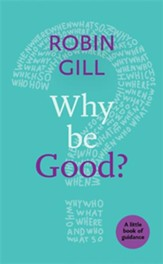 Why be Good?: A Little Book Of Guidance