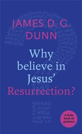 Why Believe in Jesus' Resurrection?: A Little Book Of Guidance