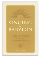 Singing in Babylon: Finding Purpose in Life's Second Chances