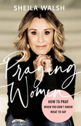 Praying Women: How to Pray When You Don't Know What to Say - Slightly Imperfect