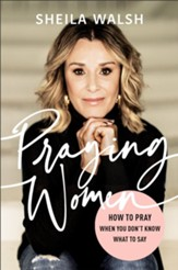 Praying Women: How to Pray When You Don't Know What to Say (Autographed Version)