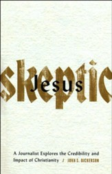 Jesus Skeptic: A Journalist Explores the Credibility and Impact of Christianity