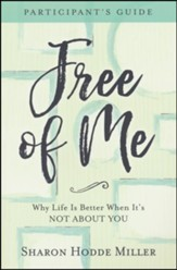 Free of Me Participant's Guide: Why Life Is Better When It's Not About You