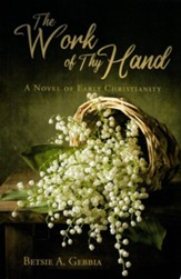 The Work of Thy Hand: A Novel of Early Christianity