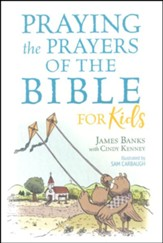 Praying the Prayers Of The Bible For Kids