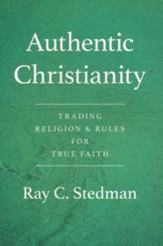 Authentic Christianity: Trading Religion and Rules for True Faith