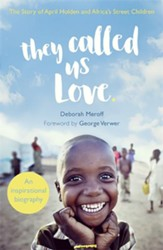 They Called Us Love: The Story of April Holden and Africa's Street Children