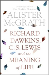 Richard Dawkins, C. S. Lewis and the Meaning of Life