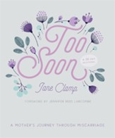 Too Soon: A Mother's Journey through  Miscarriage: A 30-Day Devotional