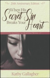 When His Secret Sin Breaks Your Heart: Letters To Hurting Wives