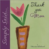 Thank You Mom: Simply Said...Little Books with Lots of Love