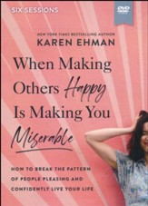 When Making Others Happy Is Making You Miserable Video Study: How to Break the Pattern of People-Pleasing and Confidently Live Your Life
