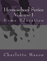 Charlotte Mason Homeschool: Volume 1 Home Education