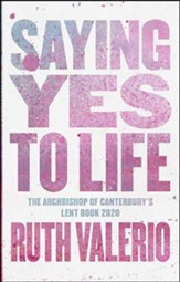 Saying Yes to Life: The Archbishop of Canterbury's Lent Book 2020