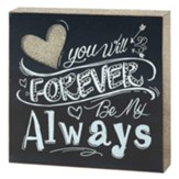 You Will Forever Be My Always Tabletop Plaque