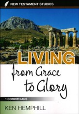 Living from Grace to Glory: 1 Corinthians