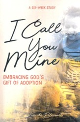 I Call You Mine: Embracing God's Gift of Adoption
