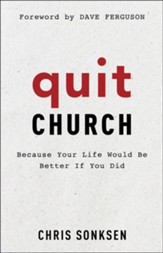 Quit Church: Because Your Life Would Be Better If You Did