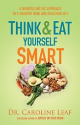 Think and Eat Yourself Smart Curriculum Kit: A Neuroscientific Approach to a Sharper Mind and Healthier Life