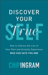 Discover Your True Self: How to Silence the Lies of Your Past and Actually Experience Who God Says You Are