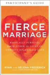 Fierce Marriage Participant's Guide: Radically Pursuing Each Other in Light of Christ's Relentless Love