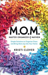 MOM-Master Organizer of Mayhem: Simple Solutions to Organize Chaos and Bring More Joy into Your Home
