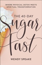 The 40-Day Sugar Fast: Where Physical Detox Meets Spiritual Transformation