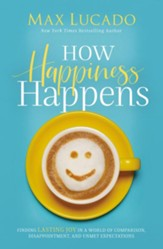 How Happiness Happens: Finding Lasting Joy in a World of Comparison, Disappointment, and Unmet Expectations - Slightly Imperfect