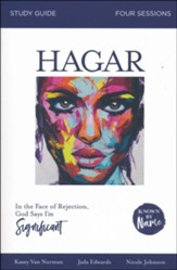 Hagar: In the Face of Rejection, God Says I'm Significant- Study Guide (Known by Name Series)