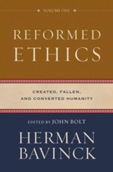 Reformed Ethics, volume 1: Created, Fallen, and Converted Humanity