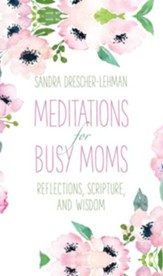 Meditations for Busy Moms: Reflections, Scripture, and Wisdom - eBook