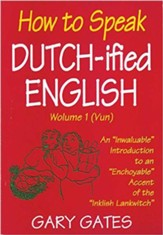 How to Speak Dutch-ified English (Vol. 1): An Inwaluable Introduction To An Enchoyable Accent Of The Inklish Lankwitch - eBook