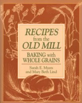 Recipes from the Old Mill: Backing With Whole Grains - eBook