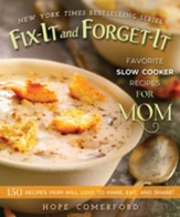 Fix-It and Forget-It Favorite Slow Cooker Recipes for Mom: 150 Recipes Mom Will Love to Make, Eat, and Share! - eBook