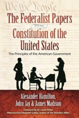 The Federalist Papers and the Constitution of the United States: The Principles of the American Government - eBook
