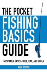 The Pocket Fishing Basics Guide: Freshwater Basics: Hook, Line, and Sinker - eBook