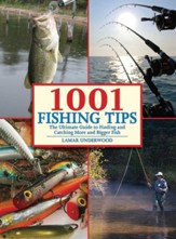 1001 Fishing Tips: The Ultimate Guide to Finding and Catching More and Bigger Fish - eBook