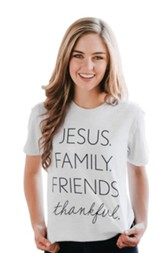 Jesus. Family. Friends. Thankful. Shirt, White, X-Large