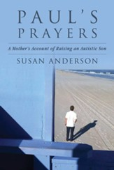 Paul's Prayers: A Mother's Account of Raising an Autistic Son - eBook