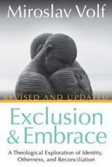 Exclusion and Embrace, Revised and Updated: A Theological Exploration of Identity, Otherness, and Reconciliation - eBook