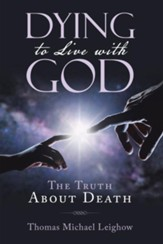 Dying to Live with God: The Truth About Death - eBook