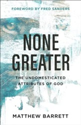 None Greater: The Undomesticated Attributes of God - eBook