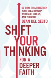 Shift Your Thinking for a Deeper Faith: 99 Ways to Strengthen Your Relationship with God, Others, and Yourself - eBook