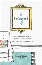 A Redesigned Life: Uncovering God's Purpose When Life Doesn't Go as Planned - eBook