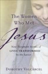 The Women Who Met Jesus: New Testament Stories of Lives Transformed by the Savior - eBook