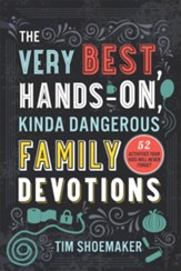 The Very Best, Hands-On, Kinda Dangerous Family Devotions: 52 Activities Your Kids Will Never Forget - eBook