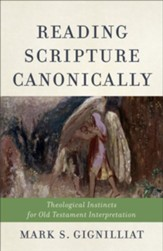 Reading Scripture Canonically: Theological Instincts for Old Testament Interpretation - eBook